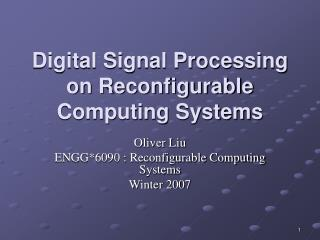 Digital Signal Processing on Reconfigurable Computing Systems