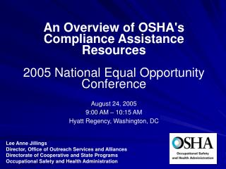 An Overview of OSHA's Compliance Assistance Resources 2005 National Equal Opportunity Conference August 24, 2005 9:00 AM