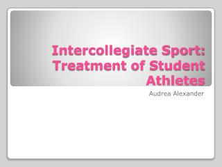Intercollegiate Sport: Treatment of Student Athletes