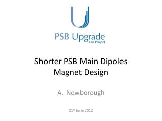 Shorter PSB Main Dipoles Magnet Design