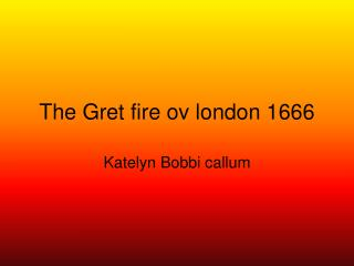 The Gret fire ov london 1666