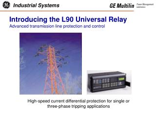 Introducing the L90 Universal Relay Advanced transmission line protection and control