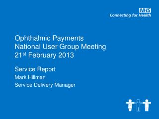 Ophthalmic Payments National User Group Meeting 21 st  February 2013