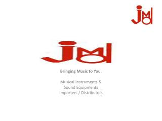 Bringing Music to You. Musical Instruments &  Sound Equipments Importers / Distributors