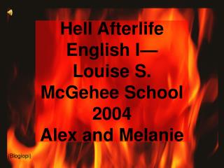 Hell Afterlife English I—Louise S. McGehee School 2004 Alex and Melanie