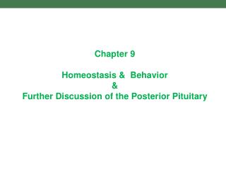Chapter 9 Homeostasis &  Behavior & Further Discussion of the Posterior Pituitary