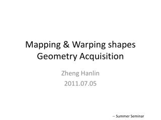 Mapping & Warping shapes Geometry Acquisition