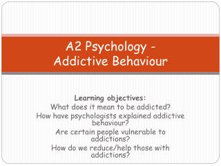 A2 Psychology -  Addictive Behaviour