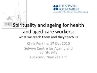 Spirituality and ageing for health and aged-care workers:  what we teach them and they teach us