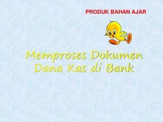 Memproses Dokumen Dana Kas di Bank