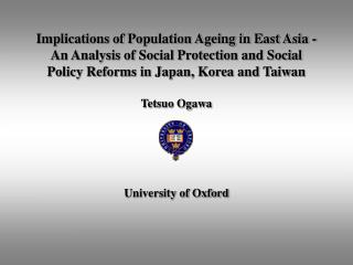 Implications of Population Ageing in East Asia - An Analysis of Social Protection and Social Policy Reforms in Japan, Ko
