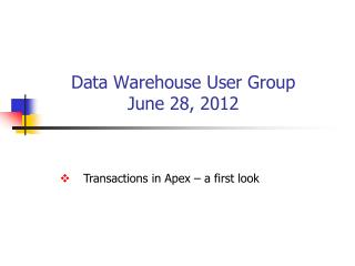 Data Warehouse User Group June 28, 2012