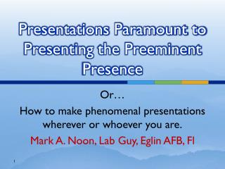 Presentations Paramount to Presenting the Preeminent Presence