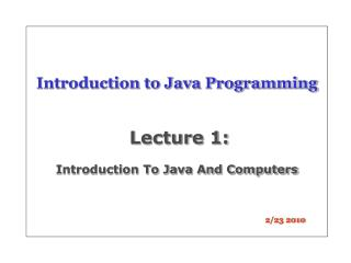 Introduction to Java Programming Lecture 1:  Introduction To Java And Computers
