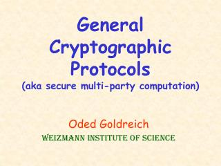 General  Cryptographic Protocols (aka secure multi-party computation)