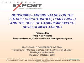 Presented by Philip A W Williams Executive Director, Caribbean Export Development Agency
