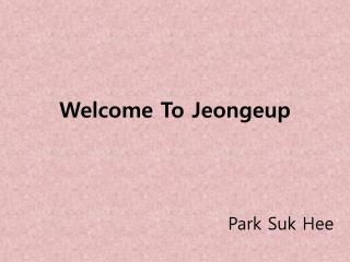 Welcome To  Jeongeup