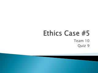 Ethics Case #5