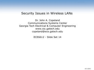 Security Issues in Wireless LANs  Dr. John A. Copeland Communications Systems Center Georgia Tech Electrical & Computer
