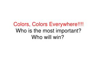 Colors, Colors Everywhere!!!! Who is the most important? Who will win?