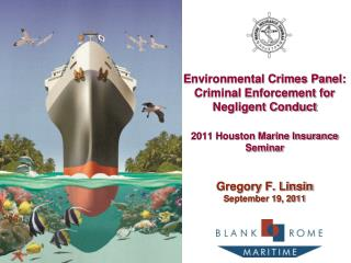 Environmental Crimes Panel: Criminal Enforcement for  Negligent Conduct  2011 Houston Marine Insurance Seminar   Gregory