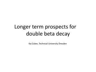 Longer term prospects for 	 double beta decay