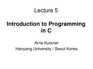 Lecture 5  Introduction to Programming in C
