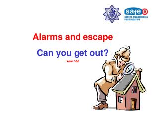 Alarms and escape  Can you get out? Year 5&6