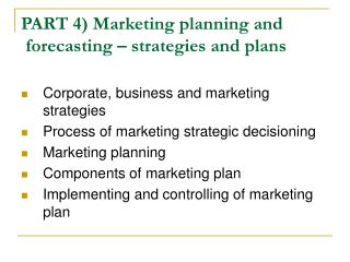 PART 4)  Marketing planning and  forecasting – strategies and plans