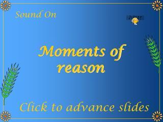Moments of reason