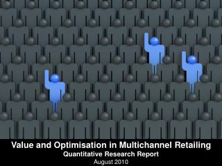 Value and Optimisation in Multichannel Retailing Quantitative Research Report August 2010