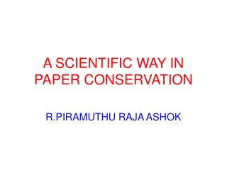 A SCIENTIFIC WAY IN PAPER CONSERVATION