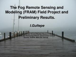 The Fog Remote Sensing and Modeling (FRAM) Field Project and Preliminary Results.