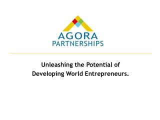 Unleashing the Potential of  Developing World Entrepreneurs.