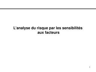 L'analyse du risque par les sensibilités  aux facteurs