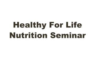 Healthy For Life Nutrition Seminar