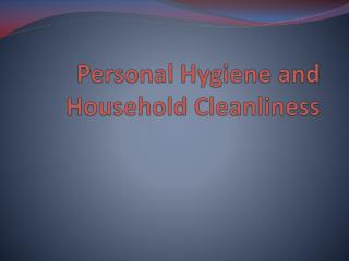 Personal Hygiene and Household Cleanliness