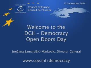 Welcome to the  DGII - Democracy Open Doors Day Snežana Samardžić-Marković ,  Director General