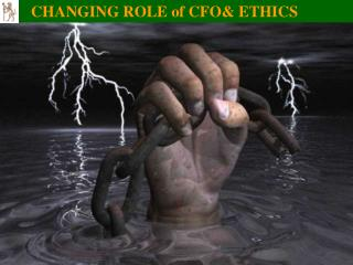 CHANGING ROLE of CFO& ETHICS