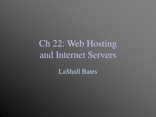Ch 22: Web Hosting  and Internet Servers