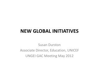 NEW GLOBAL INITIATIVES