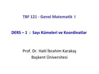 TBF 121 - Genel Matematik  I DERS – 1  :  Sayı Kümeleri ve Koordinatlar
