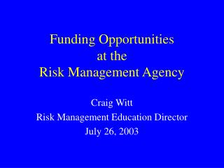 Funding Opportunities  at the  Risk Management Agency