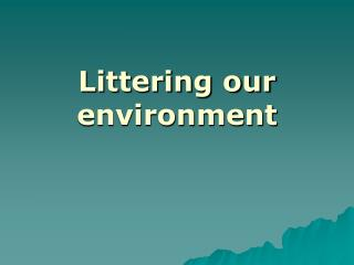 Littering our environment