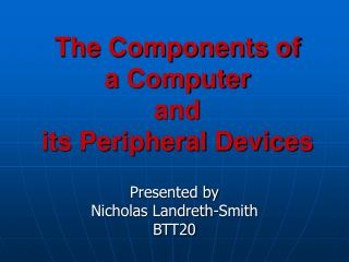 The Components of  a Computer  and  its Peripheral Devices