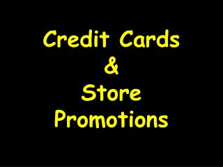 Credit Cards  & Store Promotions