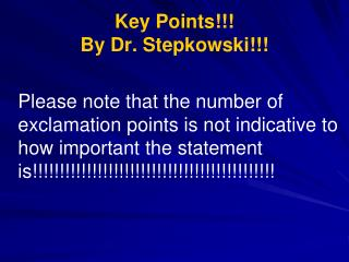 Key Points!!! By Dr. Stepkowski!!!