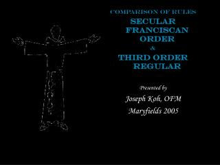 Comparison of Rules Secular Franciscan Order & Third Order Regular Presented by Joseph Koh, OFM