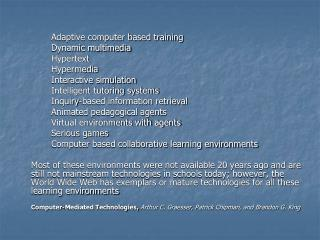 Adaptive computer based training  		Dynamic multimedia  		Hypertext 		Hypermedia