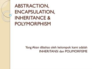 ABSTRACTION, ENCAPSULATION,  INHERITANCE & POLYMORPHISM